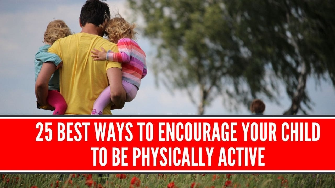 ways to encourage your child to be physically active