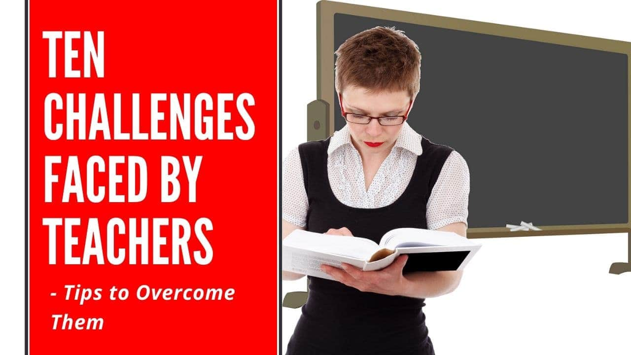 Ten Challenges Faced by Teachers Today and Tips to Overcome Them