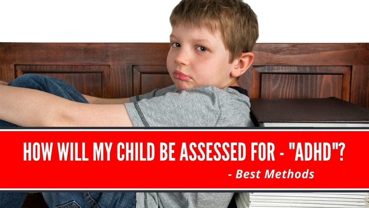 How will my child be assessed for ADHD