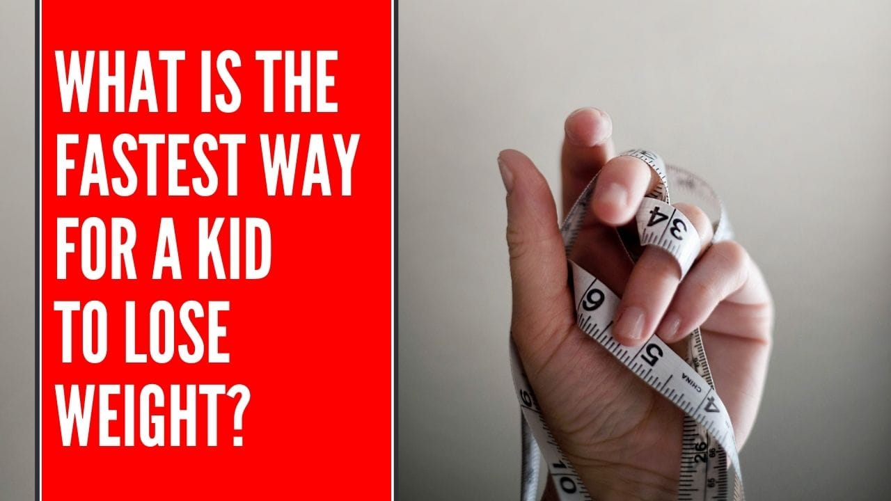What is the Fastest Way for a Kid to Lose Weight