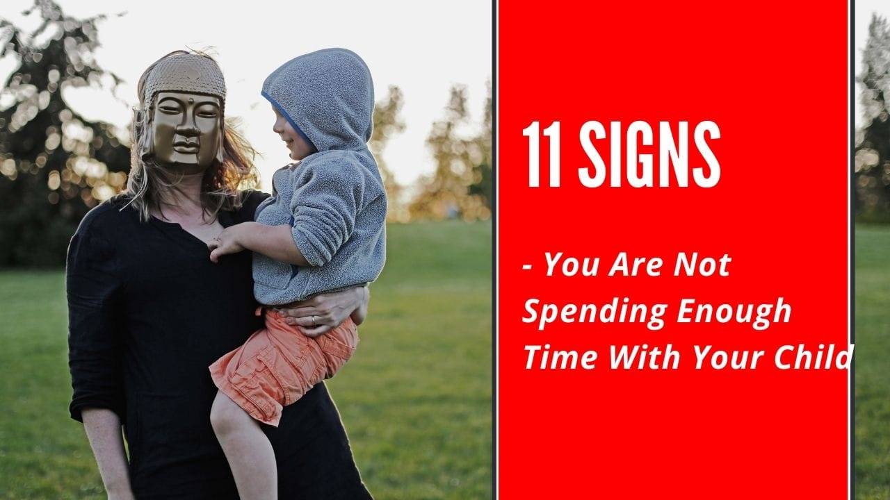 signs you are not spending enough time with your child