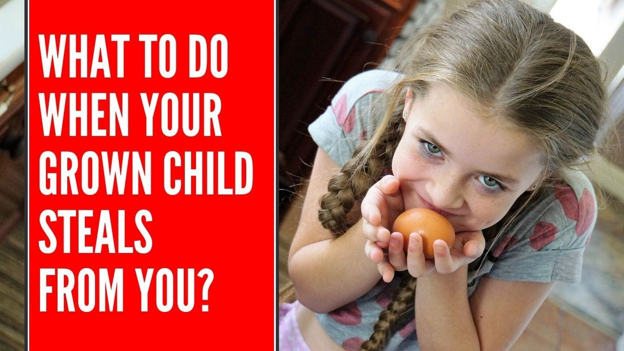 what to do when your grown child steals from you